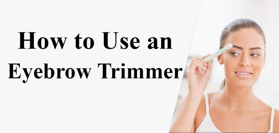 how to use an eyebrow trimmer